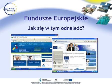 Fundusze Europejskie Jak się w tym odnaleźć?. Fundusze Europejskie Fundusze europejskie to zasoby finansowe Unii Europejskiej, dzięki którym kraje członkowskie.
