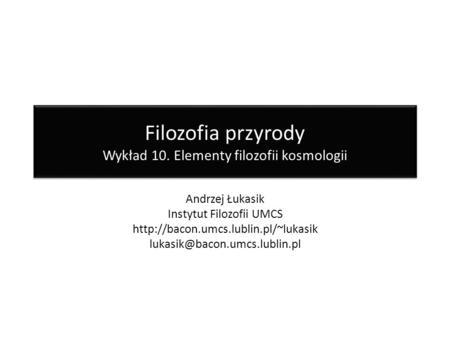Filozofia przyrody Wykład 10. Elementy filozofii kosmologii
