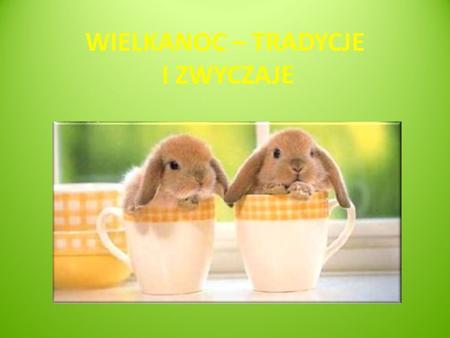 WIELKANOC – TRADYCJE I ZWYCZAJE Wielkanoc jest najstarszym i najważniejszym świętem chrześcijańskim. Wielkanoc jest świętem ruchomym. Może wypadać pomiędzy.