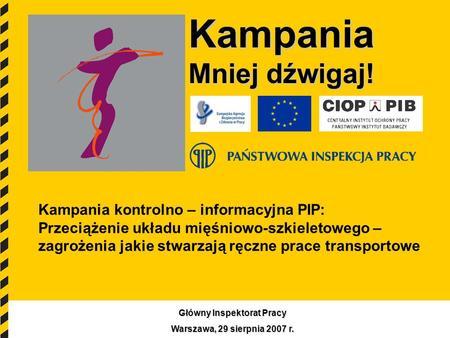 1 Kampania Mniej dźwigaj! Kampania kontrolno – informacyjna PIP: Przeciążenie układu mięśniowo-szkieletowego – zagrożenia jakie stwarzają ręczne prace.