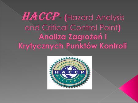 HACCP został początkowo opracowany we wczesnym okresie amerykańskiego programu kosmicznych lotów załogowych w celu zapewnienia bezpieczeństwa mikrobiologicznego.