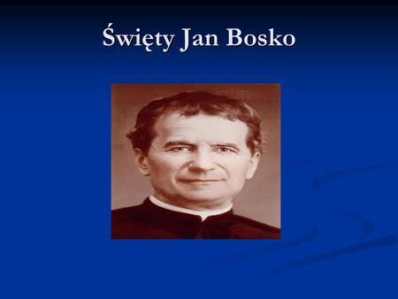 Święty Jan Bosko. Kim był Jan Bosko? Św. Jan Bosko żył w XIX wieku w Turynie i całe życie poświęcił wychowaniu młodych ludzi. Stworzył dla nich struktury,