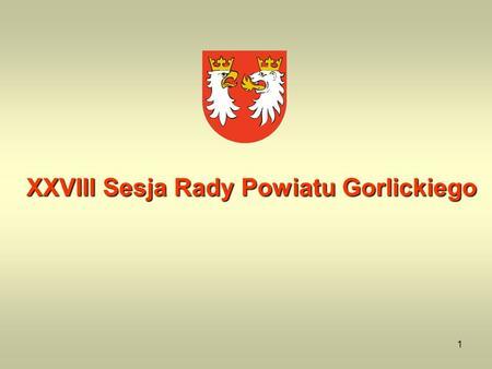 1 XXVIII Sesja Rady Powiatu Gorlickiego. 2 Liczba uczniów w szkołach prowadzonych przez Powiat Gorlicki wg sprawozdania SIO stan na 30 września 2008 r.