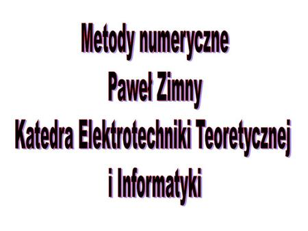 1. Ralston A.: Wstęp do analizy numerycznej. PWN Warszawa 1975. 2. Fortuna Z., Macukow B., Wąsowski J.: Metody numeryczne. WNT Warszawa 1982. 3. Bjorck.