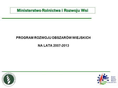 PROGRAM ROZWOJU OBSZARÓW WIEJSKICH NA LATA 2007-2013.