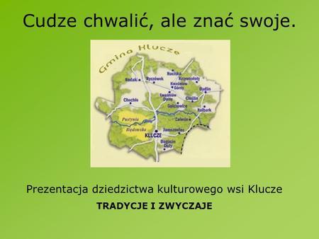 Cudze chwalić, ale znać swoje. Prezentacja dziedzictwa kulturowego wsi Klucze TRADYCJE I ZWYCZAJE.