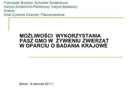 Franciszek Brzóska, Sylwester Świątkiewicz Instytut Zootechniki-Państwowy Instytut Badawczy Kraków Dział Żywienia Zwierząt i Paszoznawstwa MOŻLIWOŚCI WYKORZYSTANIA.