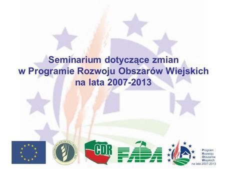 Seminarium dotyczące zmian w Programie Rozwoju Obszarów Wiejskich na lata 2007-2013.