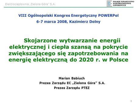 Elektrociepłownia Zielona Góra S.A. 1 Skojarzone wytwarzanie energii elektrycznej i ciepła szansą na pokrycie zwiększającego się zapotrzebowania na energię