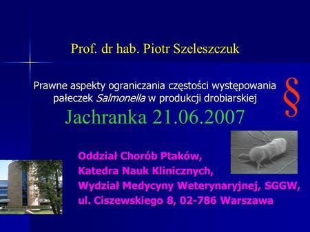 Prof. dr hab. Piotr Szeleszczuk Prawne aspekty ograniczania częstości występowania pałeczek Salmonella w produkcji drobiarskiej Jachranka 21.06.2007 Oddział