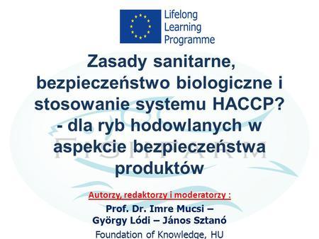 Kurs-09 Zasady sanitarne, bezpieczeństwo biologiczne i stosowanie systemu HACCP? - dla ryb hodowlanych w aspekcie bezpieczeństwa produktów Autorzy, redaktorzy.