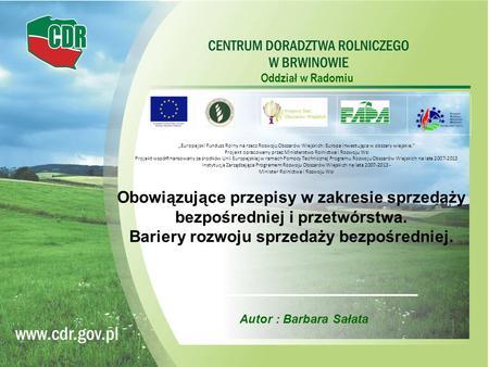 Oddział w Radomiu Autor : Barbara Sałata Obowiązujące przepisy w zakresie sprzedaży bezpośredniej i przetwórstwa. Bariery rozwoju sprzedaży bezpośredniej.