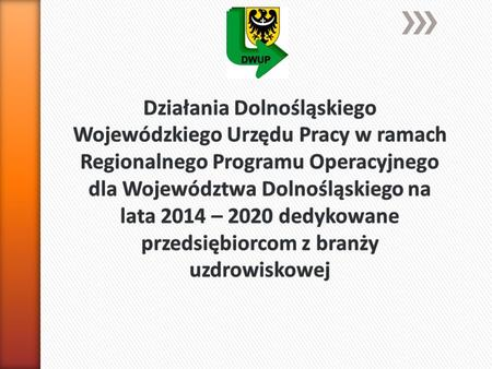 Dolnośląski Wojewódzki Urząd Pracy będzie wdrażał działania finansowane z Regionalnego Programu Operacyjnego dla Województwa Dolnośląskiego na lata 2014-2020.