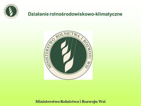 Działanie rolnośrodowiskowo-klimatyczne Ministerstwo Rolnictwa i Rozwoju Wsi.