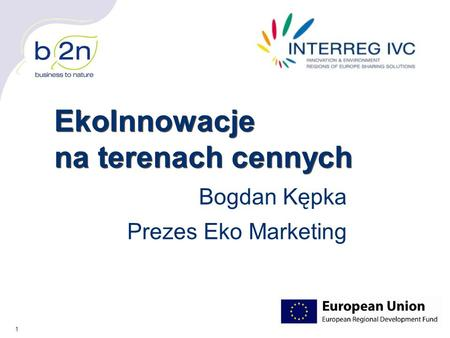 1 EkoInnowacje na terenach cennych Bogdan Kępka Prezes Eko Marketing.