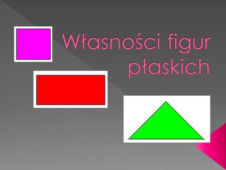 Własności kwadratu: - boki tej samej długości, -przekątne mają te same długości -przekątne przecinają sie w połowie -przekątne przecinają sie pod katem.