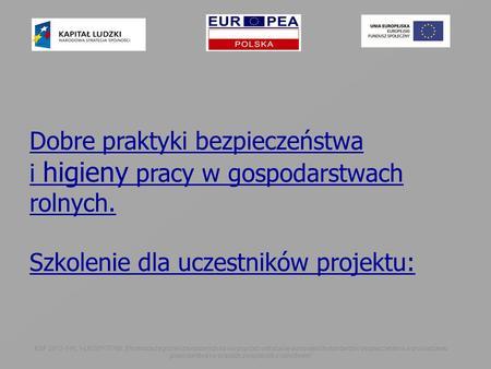 """ESF 2013-1-PL1-LEO01-37765 """"Eliminacja zagrożeń zawodowych na wsi poprzez wdrażanie europejskich standardów bezpieczeństwa w prowadzeniu gospodarstwa i."""