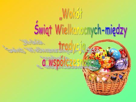 Wielkanoc jest najstarszym i najważniejszym świętem chrześcijańskim. Poprzedzający ją tydzień, nazywany jest Wielkim Tygodniem.