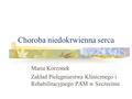 Choroba niedokrwienna serca Maria Korzonek Zakład Pielęgniarstwa Klinicznego i Rehabilitacyjnego PAM w Szczecinie.