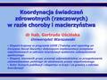 1 Koordynacja świadczeń zdrowotnych (rzeczowych) w razie choroby i macierzyństwa dr hab. Gertruda Uścińska Uniwersytet Warszawski Ekspert krajowy w programie.
