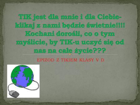 EPIZOD Z TIKIEM KLASY V D.