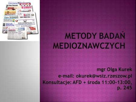 Mgr Olga Kurek   Konsultacje: AFD + środa 11:00-13:00, p. 245.