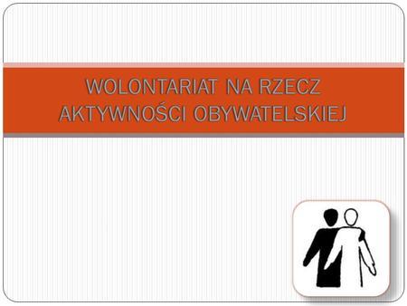 .. Zacznijmy od podstaw: Co to jest wolontariat? - Wolontariat jest bezpłatn ą form ą ś wiadczenia usług oraz wsparcia firmom, instytucjom oraz osobom.