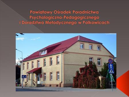 Poradnia Psychologiczno - Pedagogiczna jako placówka udzielająca dzieciom, młodzieży, rodzicom i nauczycielom pomocy psychologiczno - pedagogicznej. Powiatowy.