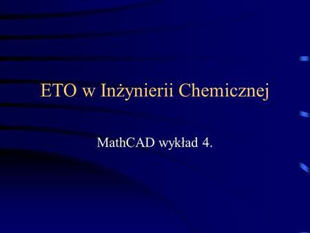 ETO w Inżynierii Chemicznej MathCAD wykład 4.. Analiza danych Aproksymacja danych.