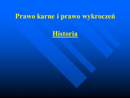 Prawo karne i prawo wykroczeń Historia. Literatura 1. K. Sójka-Zielińska, Historia prawa, Warszawa 1993 2. A. Marek, S. Waltoś, Podstawy prawa i procesu.