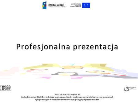 POKL.08.01.02-32-014/11 PI Zachodniopomorskie liderem dialogu społecznego. Model wspierania aktywności partnerów społecznych i gospodarczych w budowaniu.