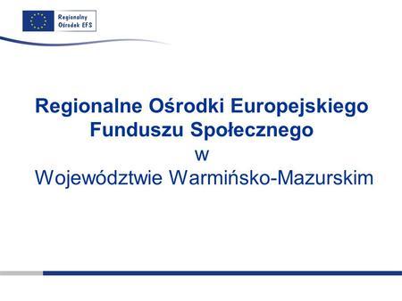 Regionalne Ośrodki Europejskiego Funduszu Społecznego w Województwie Warmińsko-Mazurskim.