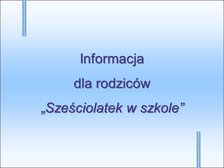 Informacja dla rodziców Sześciolatek w szkole Informacja dla rodziców Sześciolatek w szkole.