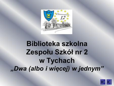 Biblioteka szkolna Zespołu Szkół nr 2 w Tychach Dwa (albo i więcej) w jednym.