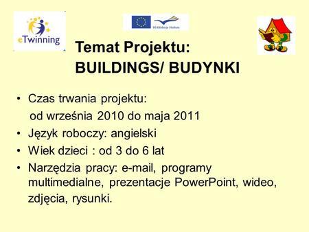 Czas trwania projektu: od września 2010 do maja 2011 Język roboczy: angielski Wiek dzieci : od 3 do 6 lat Narzędzia pracy: e-mail, programy multimedialne,