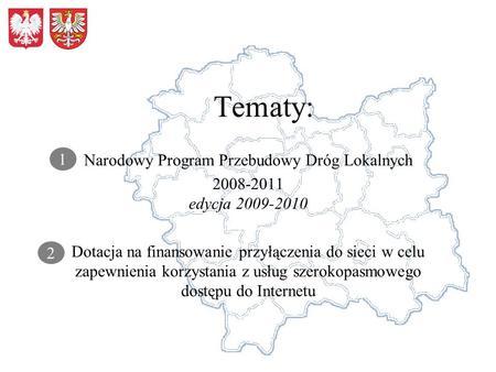 Tematy: Narodowy Program Przebudowy Dróg Lokalnych 2008-2011 edycja 2009-2010 Dotacja na finansowanie przyłączenia do sieci w celu zapewnienia korzystania.