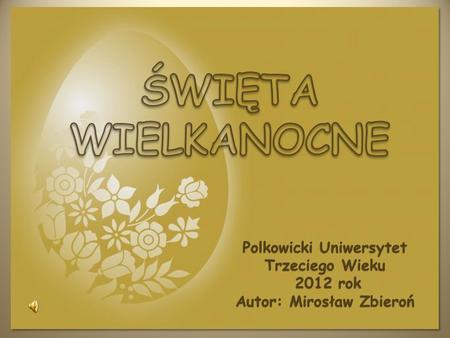 Polkowicki Uniwersytet Trzeciego Wieku 2012 rok 2012 rok Autor: Mirosław Zbieroń