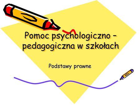 Pomoc psychologiczno – pedagogiczna w szkołach Podstawy prawne.