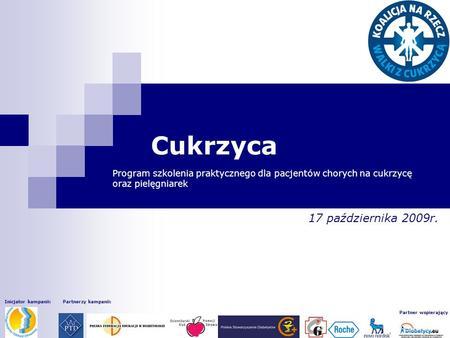 Inicjator kampanii:Partnerzy kampanii: Partner wspierający Cukrzyca Program szkolenia praktycznego dla pacjentów chorych na cukrzycę oraz pielęgniarek.