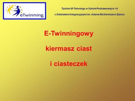 E-Twinningowy kiermasz ciast i ciasteczek Tydzień E-Twinningu w Szkole Podstawowej nr 14 z Oddziałami Integracyjnymi im. Adama Mickiewicza w Zabrzu.