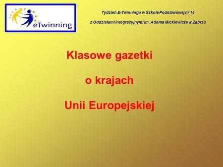 Klasowe gazetki o krajach Unii Europejskiej Tydzień E-Twinningu w Szkole Podstawowej nr 14 z Oddziałami Integracyjnymi im. Adama Mickiewicza w Zabrzu.