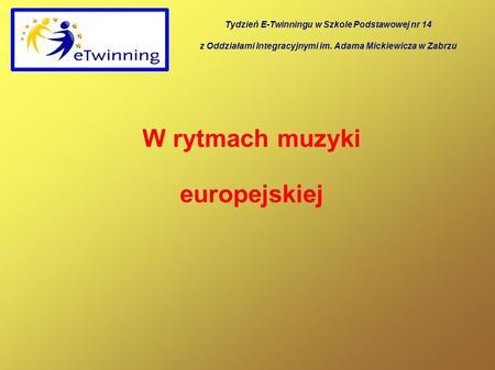 W rytmach muzyki europejskiej Tydzień E-Twinningu w Szkole Podstawowej nr 14 z Oddziałami Integracyjnymi im. Adama Mickiewicza w Zabrzu.