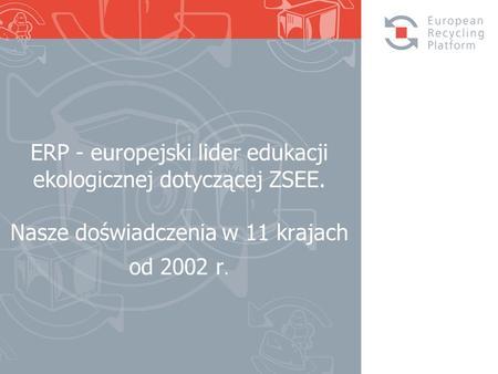 ERP - europejski lider edukacji ekologicznej dotyczącej ZSEE. Nasze doświadczenia w 11 krajach od 2002 r.