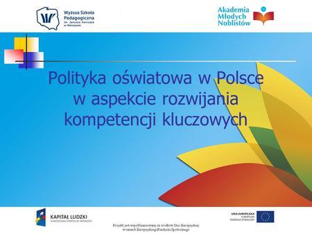 Polityka oświatowa w Polsce w aspekcie rozwijania kompetencji kluczowych.