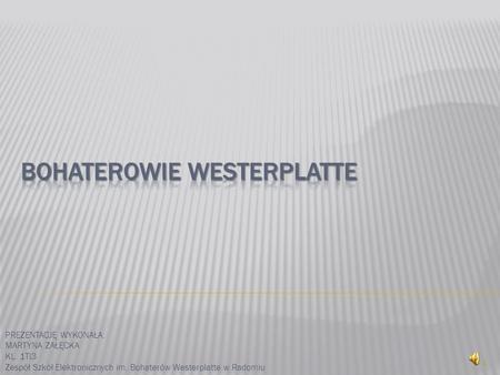 PREZENTACJĘ WYKONAŁA: MARTYNA ZAŁĘCKA KL. 1TI3 Zespół Szkół Elektronicznych im. Bohaterów Westerplatte w Radomiu 1.
