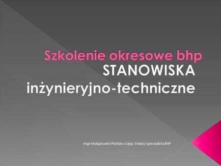 Mgr Małgorzata Pietrzko-Zając Starszy Specjalista BHP.
