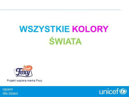 WSZYSTKIE KOLORY ŚWIATA Projekt wspiera marka Foxy.