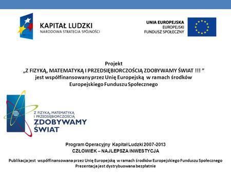 Publikacja jest współfinansowana przez Unię Europejską w ramach środków Europejskiego Funduszu Społecznego Prezentacja jest dystrybuowana bezpłatnie Projekt.