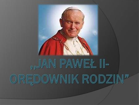 Jan Paweł II (łac. Ioannes Paulus PP. II), właśc. Karol Józef Wojtyła (ur. 18 maja 1920 w Wadowicach, zm. 2 kwietnia 2005 w Watykanie) polski biskup rzymskokatolicki,