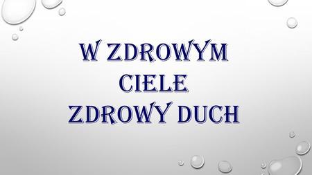 W zdrowym ciele zdrowy duch. CZAS NA ZDROWIE Źródło: http://st.gdefon.com/wallpapers_original/wallpapers/281516_sport_dinamika_kartinka_oboi_mngnovenie_2560x1600_(www.GdeFon.ru).jpg.